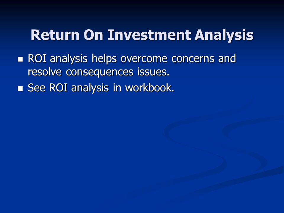 Return On Investment Analysis ROI analysis helps overcome concerns and resolve consequences issues.
