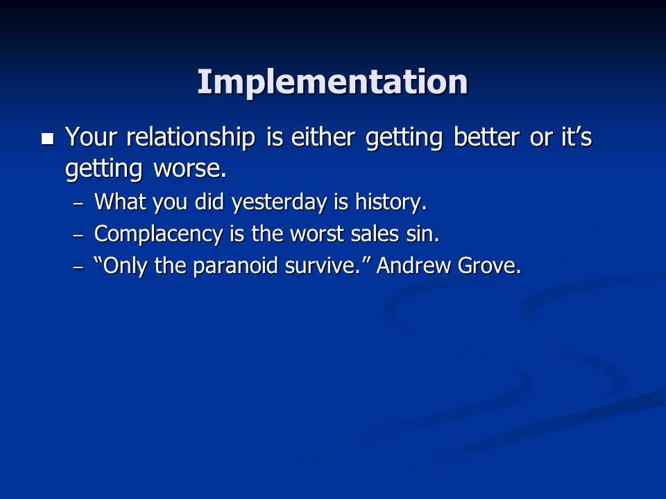 Implementation Your relationship is either getting better or its getting worse.