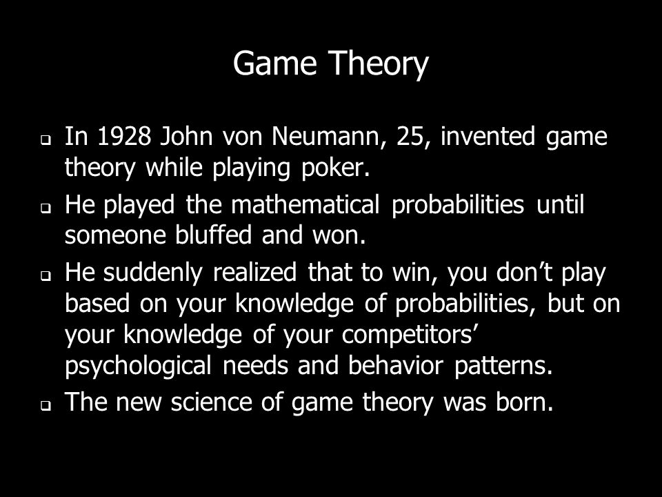 Game Theory In 1928 John von Neumann, 25, invented game theory while playing poker.