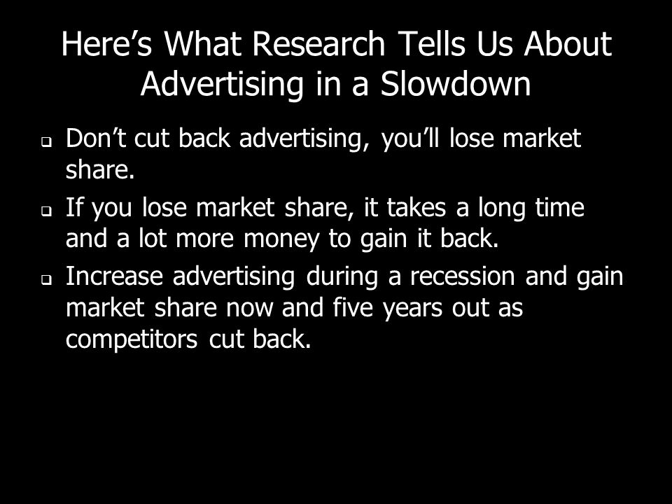 Heres What Research Tells Us About Advertising in a Slowdown Dont cut back advertising, youll lose market share.