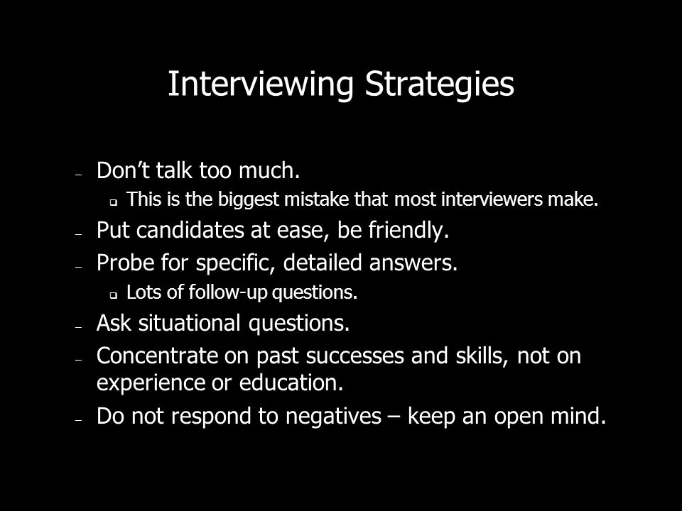 Interviewing Strategies – Dont talk too much.