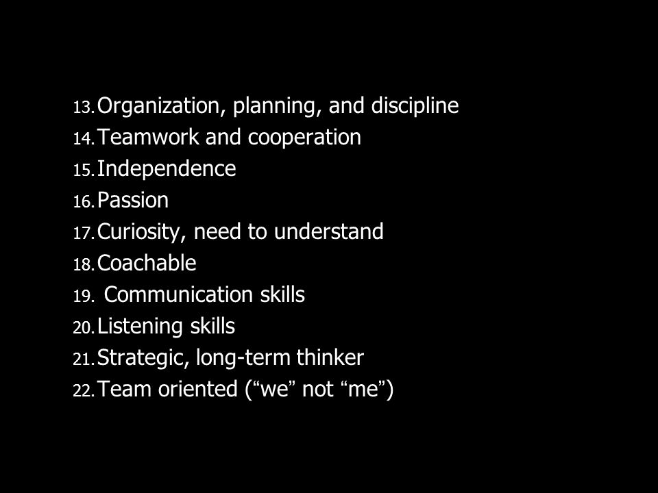 13. Organization, planning, and discipline 14. Teamwork and cooperation 15.