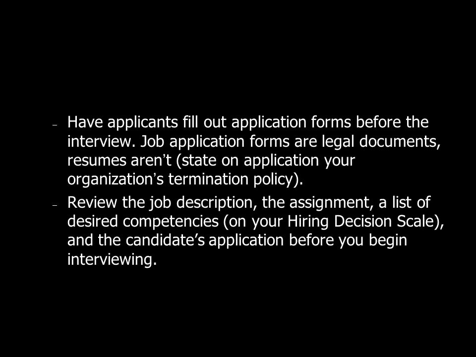 – Have applicants fill out application forms before the interview.