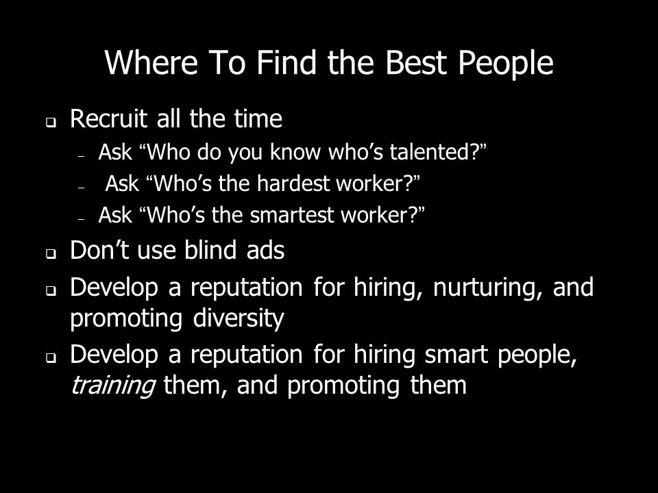 Where To Find the Best People Recruit all the time – Ask Who do you know whos talented.