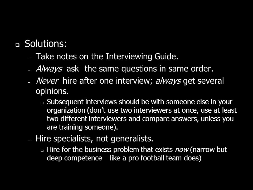 Solutions: – Take notes on the Interviewing Guide.