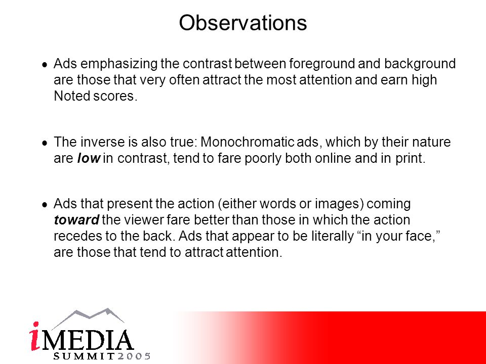 Observations Ads emphasizing the contrast between foreground and background are those that very often attract the most attention and earn high Noted scores.