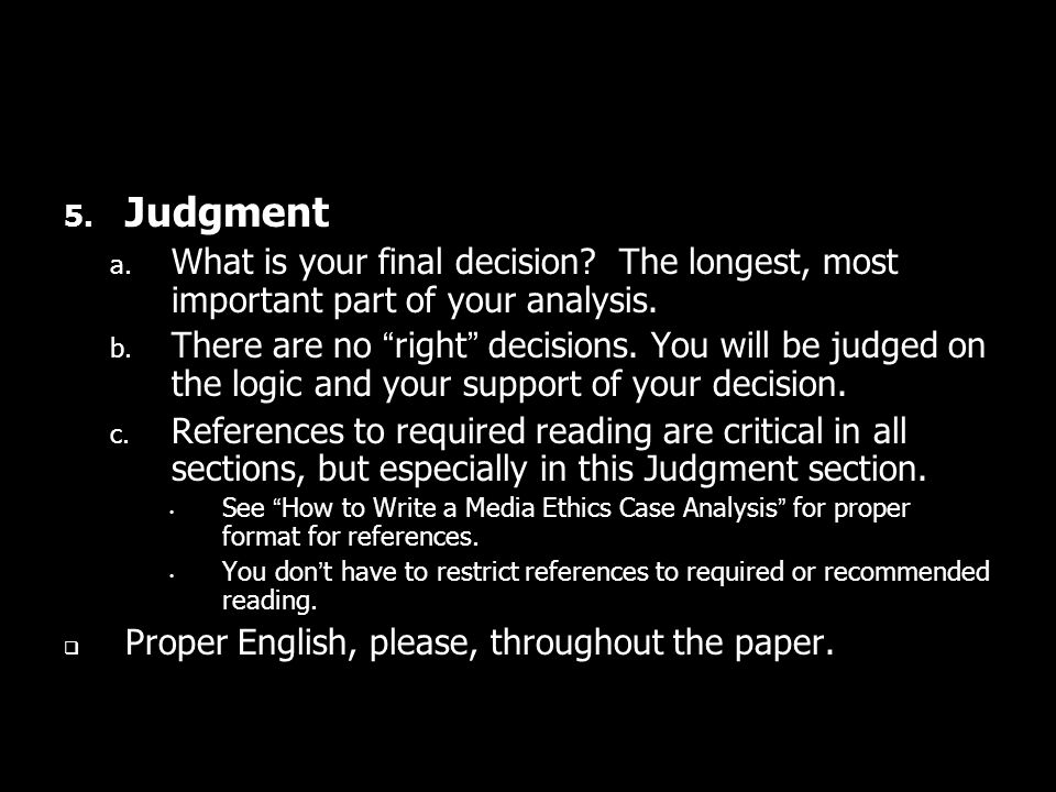5.Judgment a. What is your final decision. The longest, most important part of your analysis.