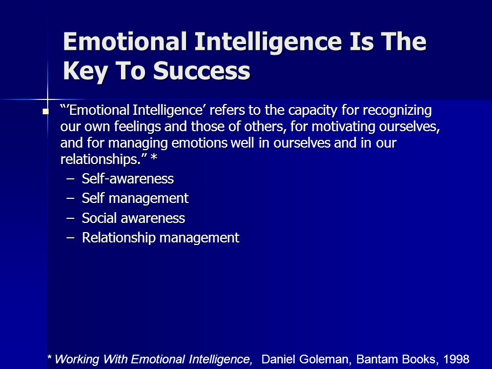 Emotional Intelligence Is The Key To Success Emotional Intelligence refers to the capacity for recognizing our own feelings and those of others, for m