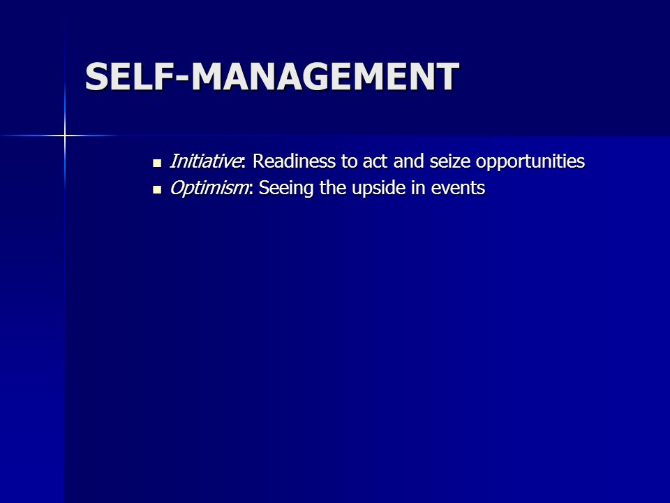 SELF-MANAGEMENT Initiative: Readiness to act and seize opportunities Initiative: Readiness to act and seize opportunities Optimism: Seeing the upside
