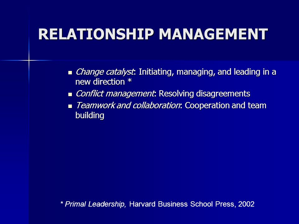 RELATIONSHIP MANAGEMENT Change catalyst: Initiating, managing, and leading in a new direction * Change catalyst: Initiating, managing, and leading in