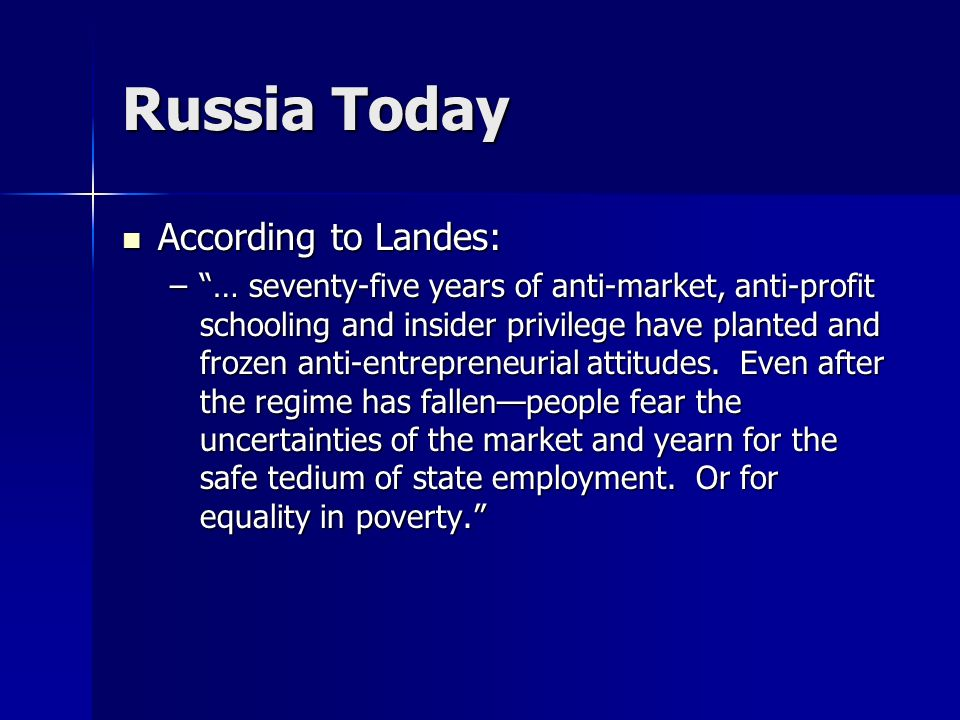 Russia Today According to Landes: According to Landes: –… seventy-five years of anti-market, anti-profit schooling and insider privilege have planted
