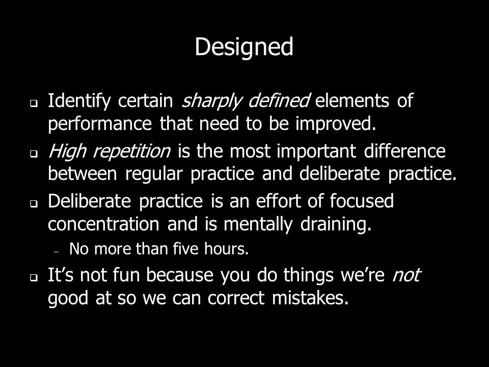Designed Identify certain sharply defined elements of performance that need to be improved.