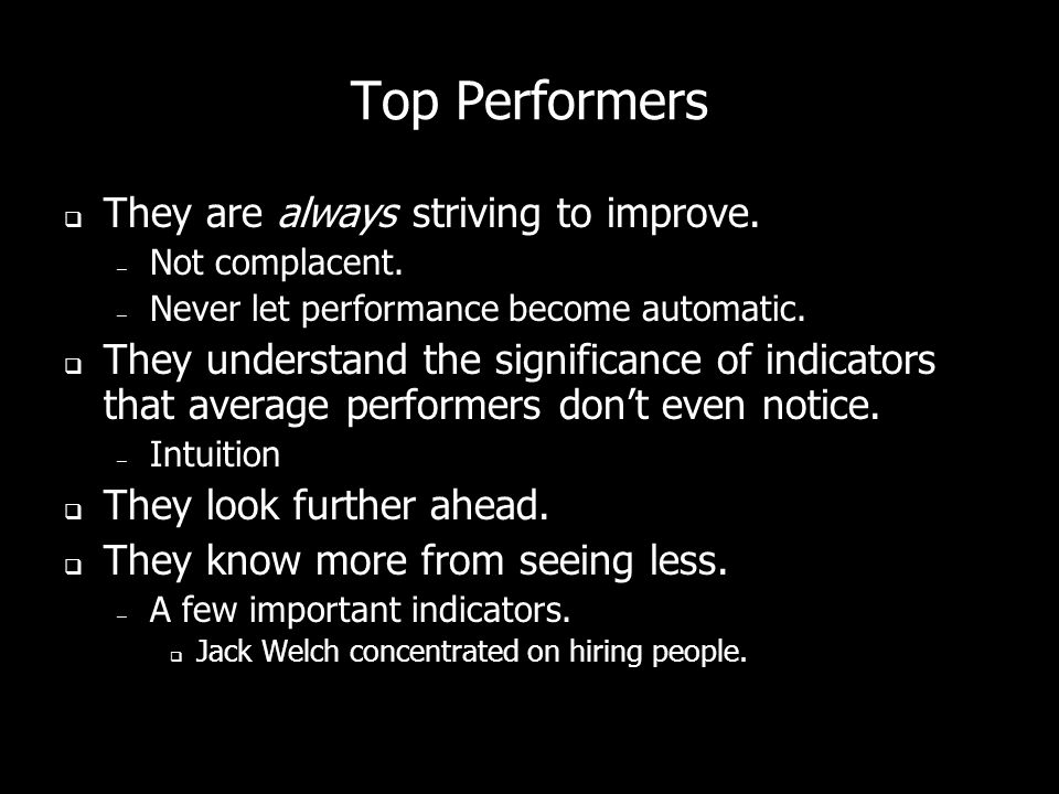 Top Performers They are always striving to improve.