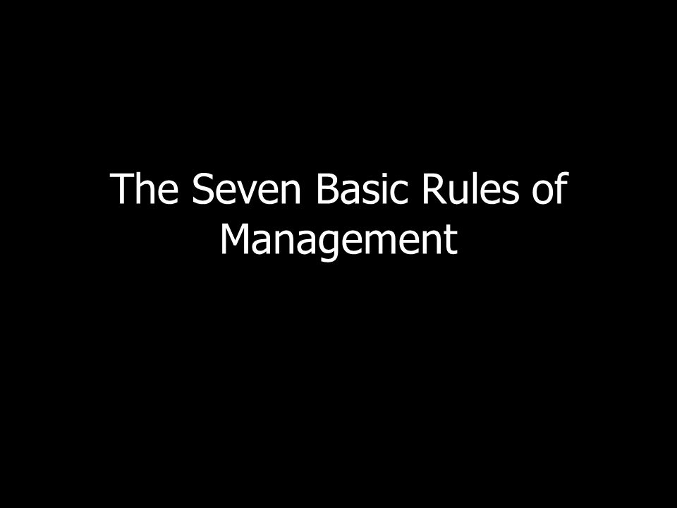 The Seven Basic Rules of Management