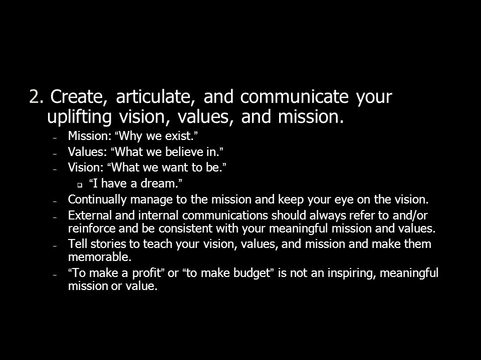 2. Create, articulate, and communicate your uplifting vision, values, and mission.