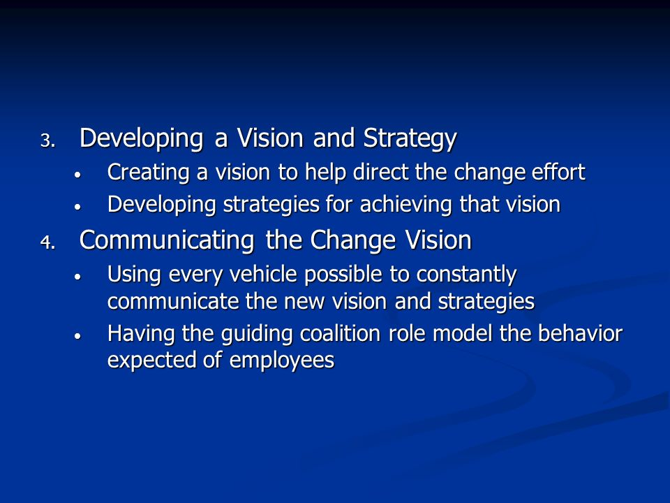 3. Developing a Vision and Strategy Creating a vision to help direct the change effort Creating a vision to help direct the change effort Developing s