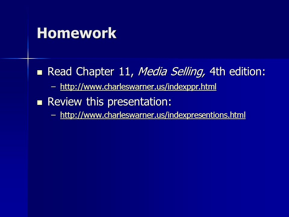 Homework Read Chapter 11, Media Selling, 4th edition: Read Chapter 11, Media Selling, 4th edition: –http://www.charleswarner.us/indexppr.html http://w