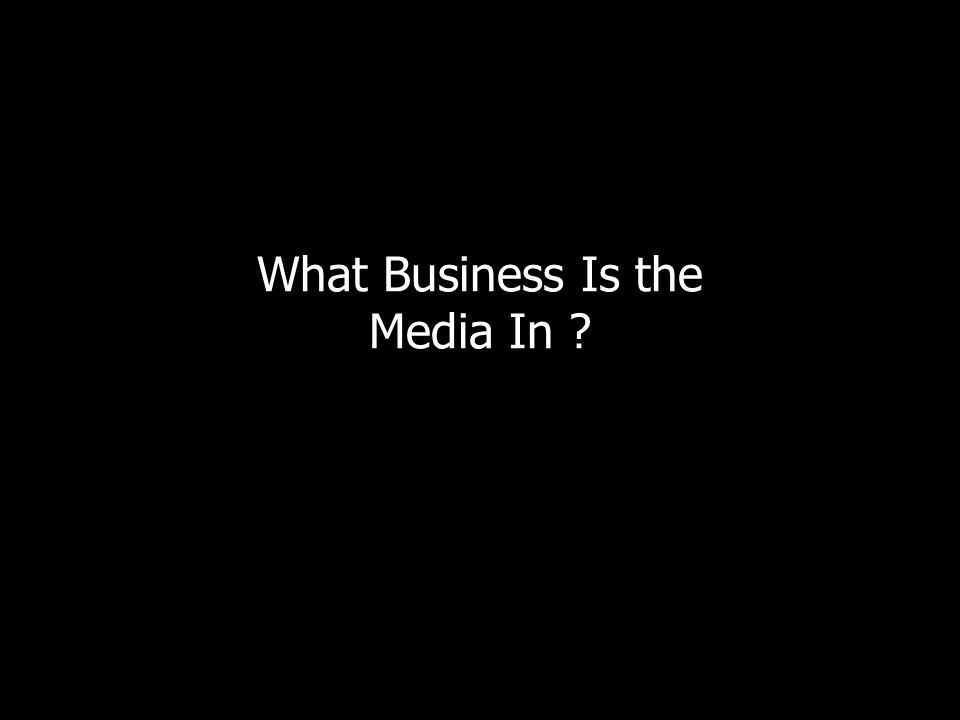 What Business Is the Media In