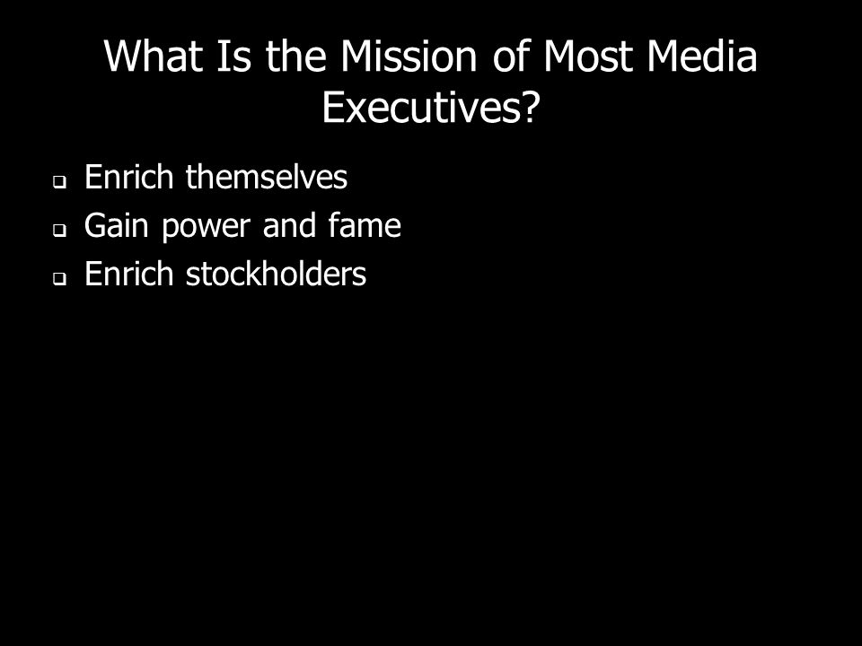 What Is the Mission of Most Media Executives.