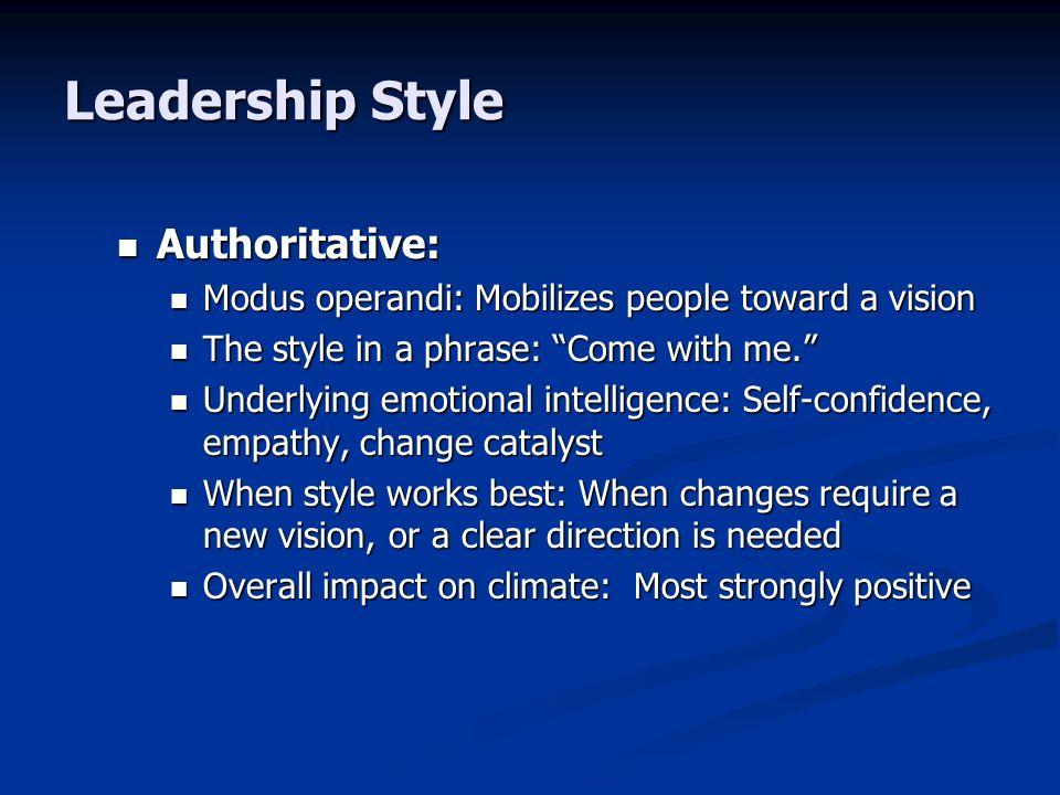 Leadership Style Authoritative: Authoritative: Modus operandi: Mobilizes people toward a vision Modus operandi: Mobilizes people toward a vision The s