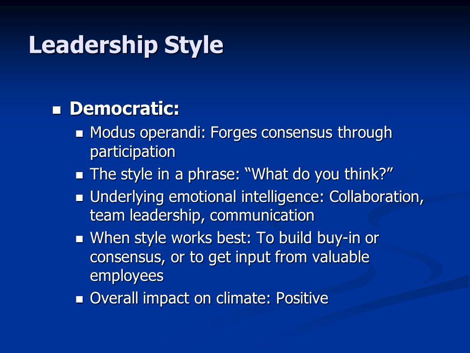 Leadership Style Democratic: Democratic: Modus operandi: Forges consensus through participation Modus operandi: Forges consensus through participation
