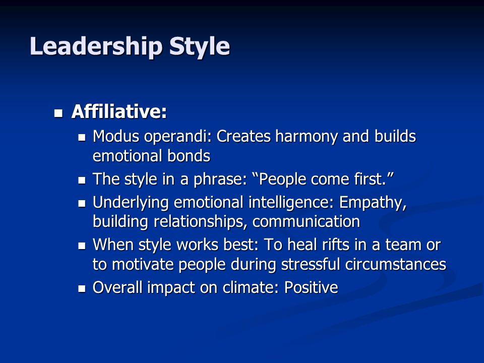 Leadership Style Affiliative: Affiliative: Modus operandi: Creates harmony and builds emotional bonds Modus operandi: Creates harmony and builds emoti