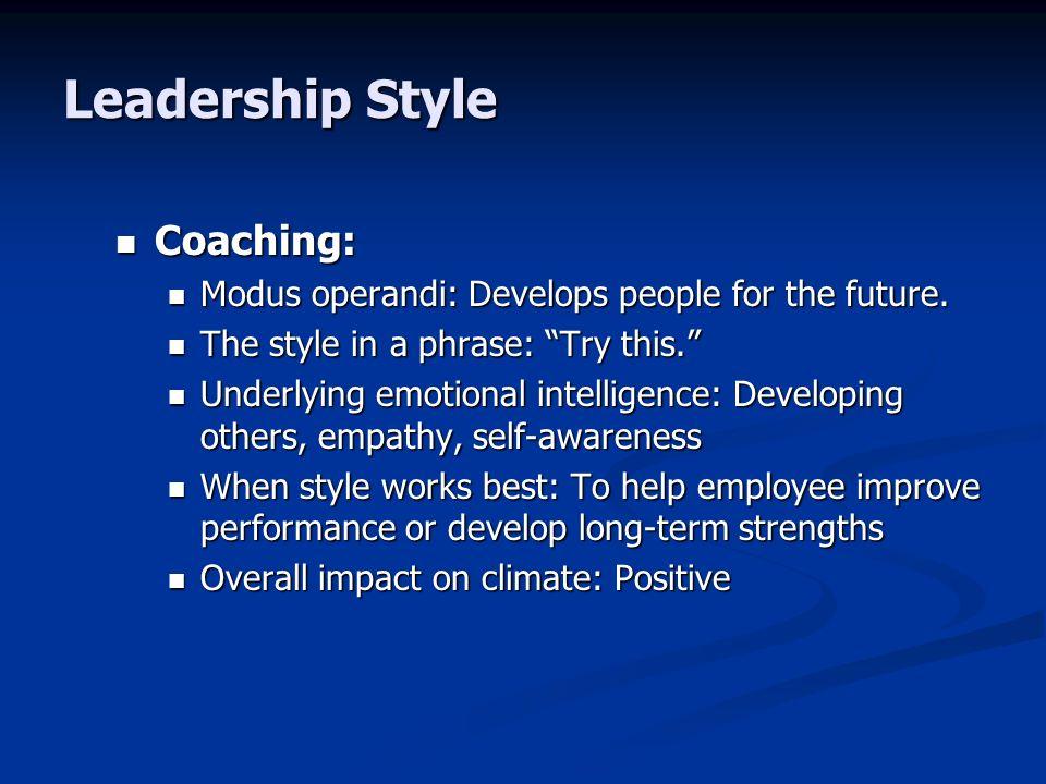 Leadership Style Coaching: Coaching: Modus operandi: Develops people for the future. Modus operandi: Develops people for the future. The style in a ph
