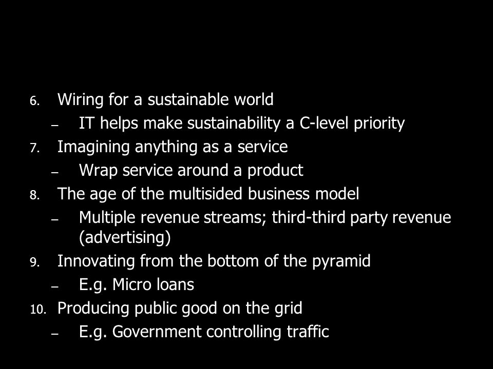 6. Wiring for a sustainable world – IT helps make sustainability a C-level priority 7. Imagining anything as a service – Wrap service around a product