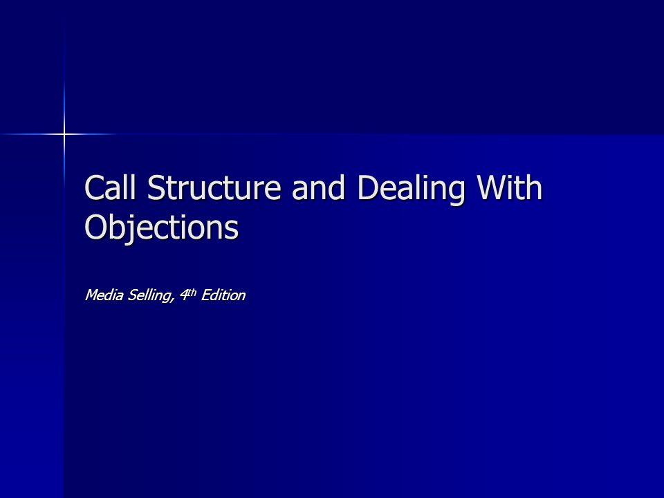 Call Structure and Dealing With Objections Media Selling, 4 th Edition