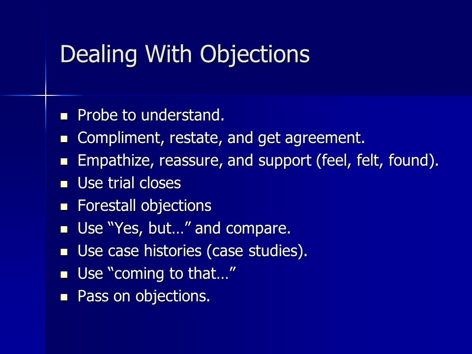 Dealing With Objections Probe to understand. Probe to understand.