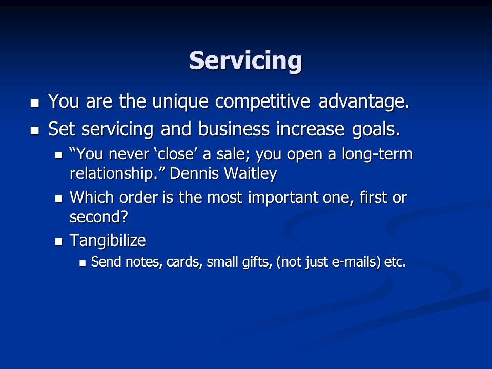 Servicing You are the unique competitive advantage.