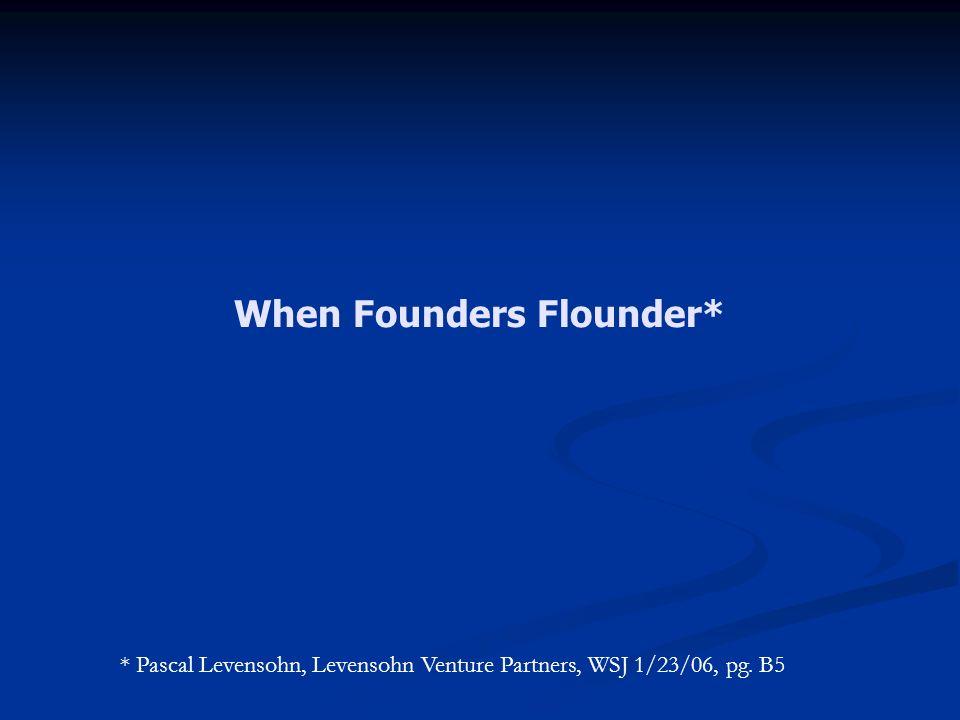 When Founders Flounder* * Pascal Levensohn, Levensohn Venture Partners, WSJ 1/23/06, pg. B5