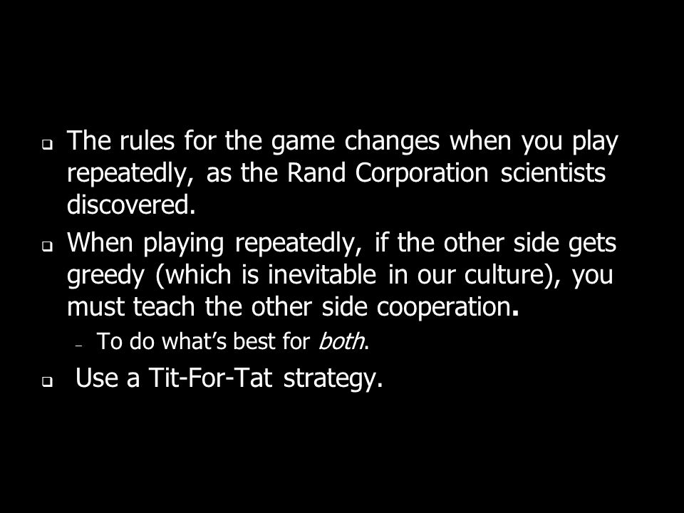 The rules for the game changes when you play repeatedly, as the Rand Corporation scientists discovered.