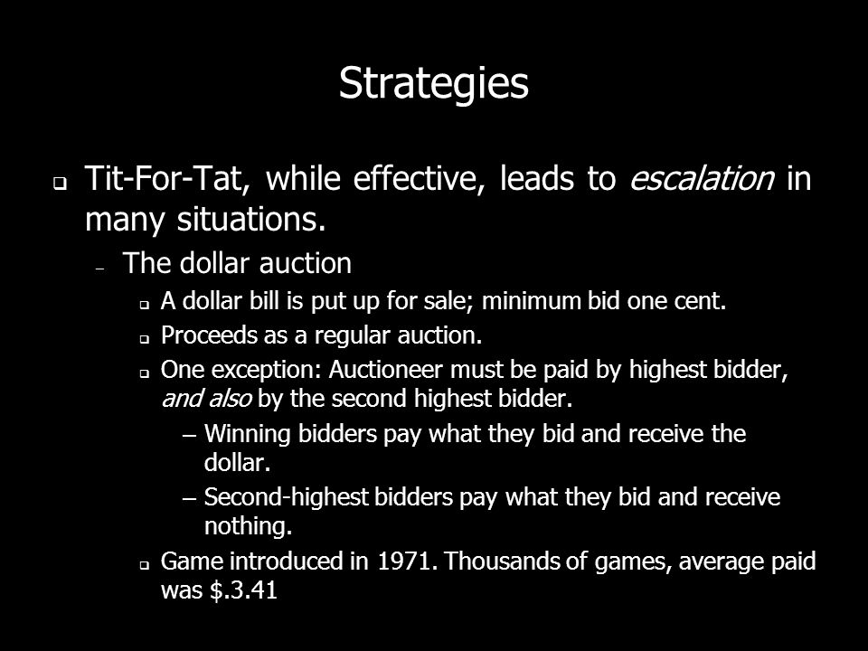 Strategies Tit-For-Tat, while effective, leads to escalation in many situations.