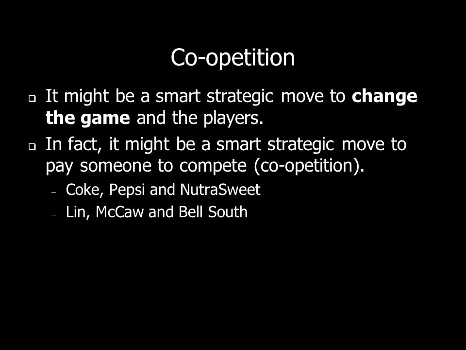 Co-opetition It might be a smart strategic move to change the game and the players. In fact, it might be a smart strategic move to pay someone to comp