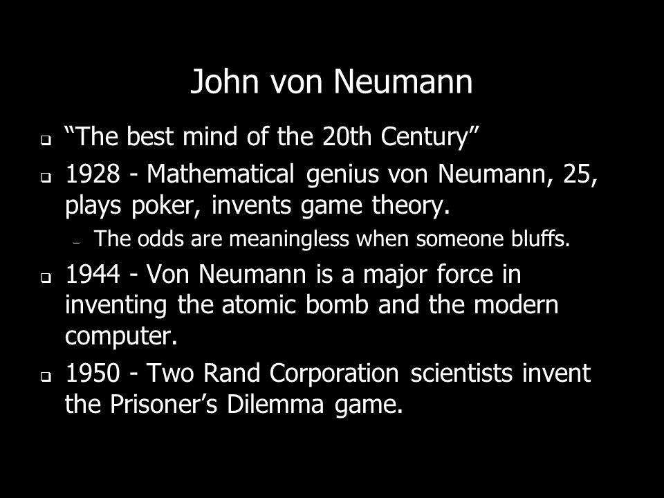John von Neumann The best mind of the 20th Century 1928 - Mathematical genius von Neumann, 25, plays poker, invents game theory. – The odds are meanin
