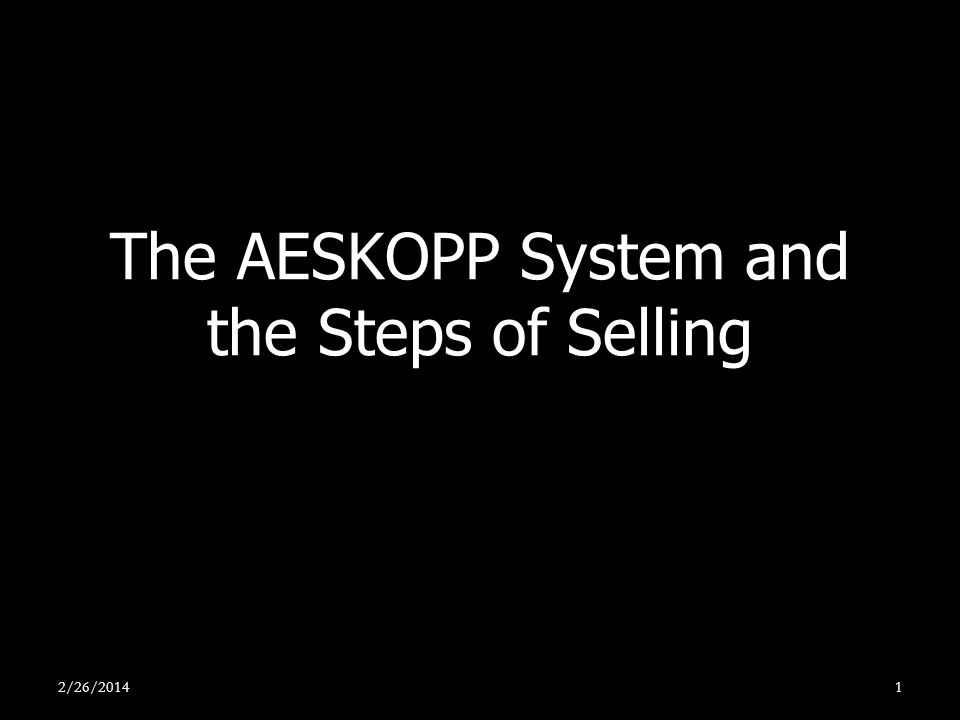 The AESKOPP System and the Steps of Selling 2/26/20141