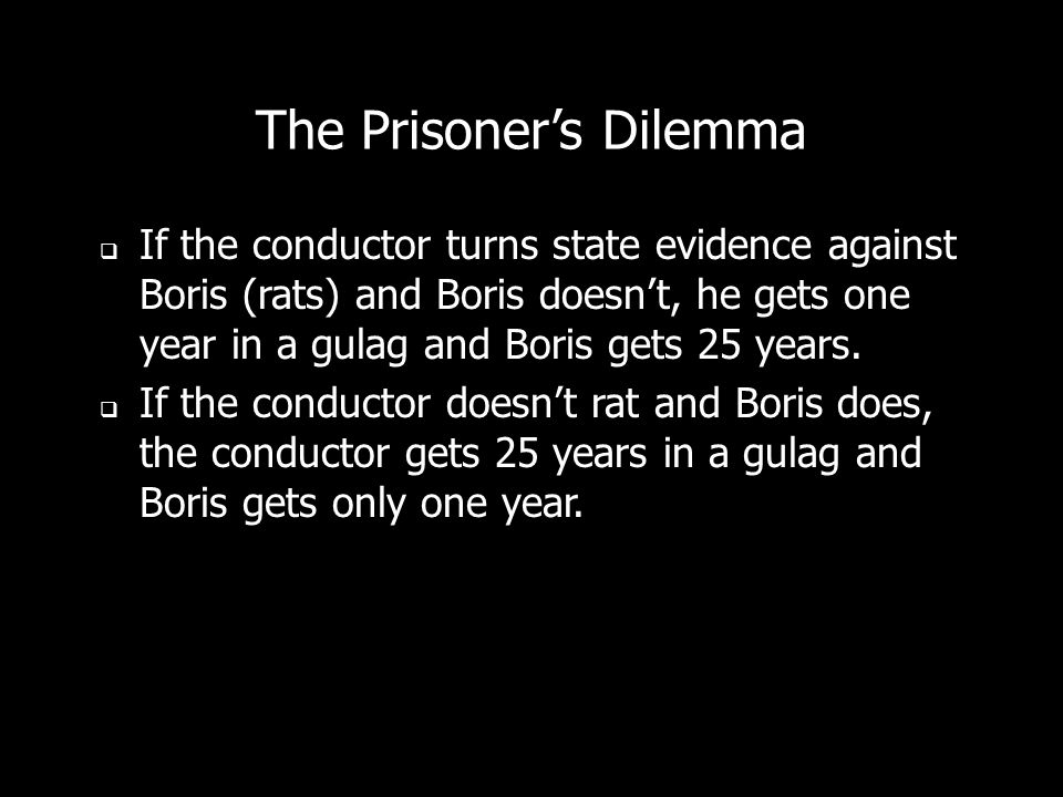 The Prisoners Dilemma If both rat, each gets 10 years.