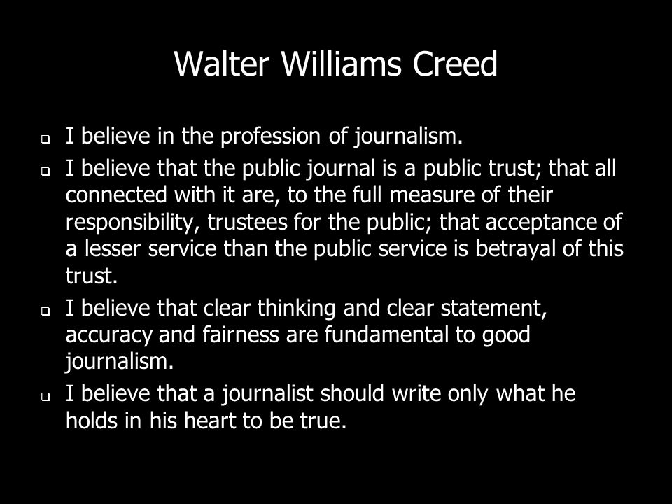 Walter Williams Creed I believe in the profession of journalism.