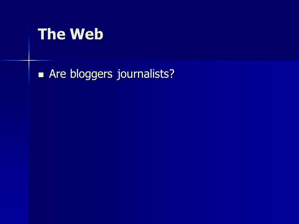 The Web Are bloggers journalists? Are bloggers journalists?