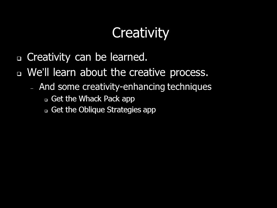 Creativity can be learned. Well learn about the creative process.