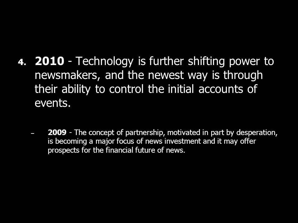 4. 2010 - Technology is further shifting power to newsmakers, and the newest way is through their ability to control the initial accounts of events. –