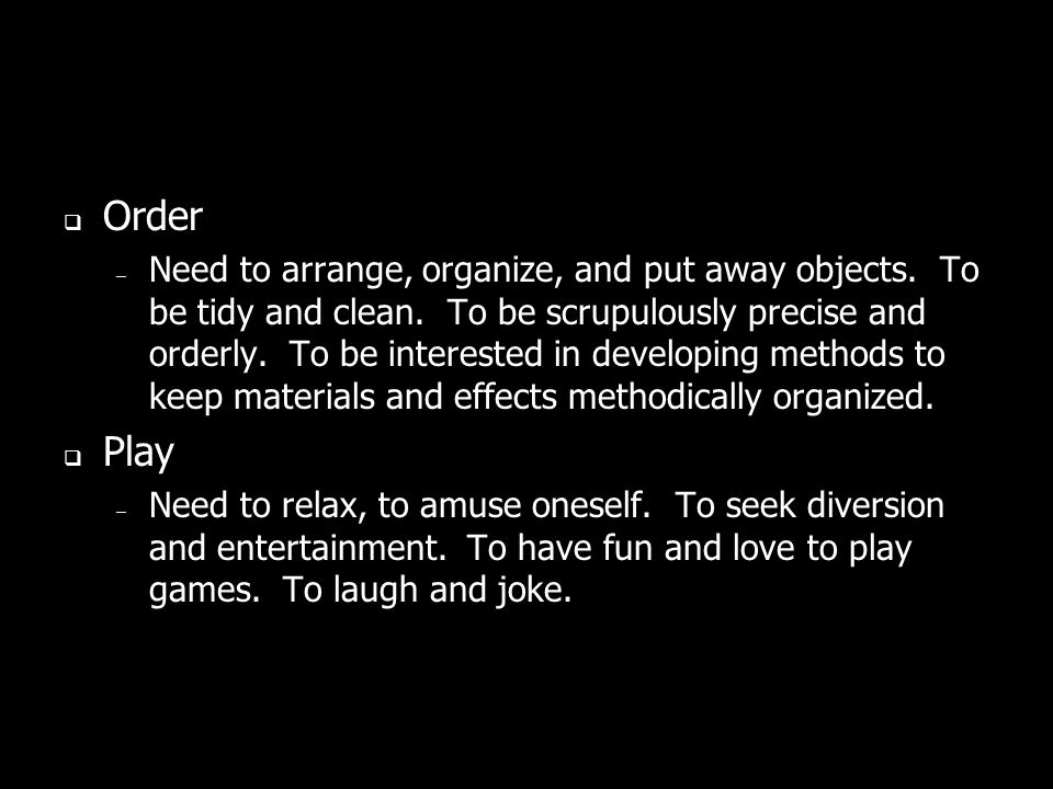 Order – Need to arrange, organize, and put away objects.