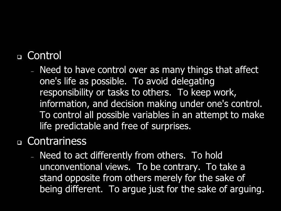 Control – Need to have control over as many things that affect one s life as possible.