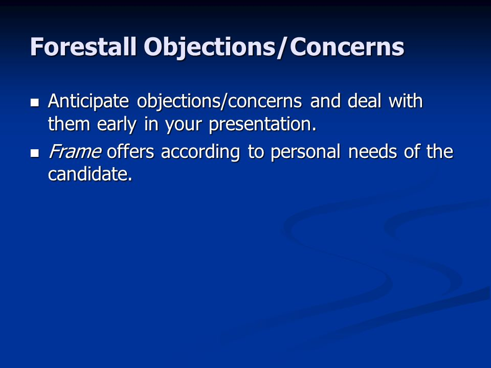 Forestall Objections/Concerns Anticipate objections/concerns and deal with them early in your presentation.