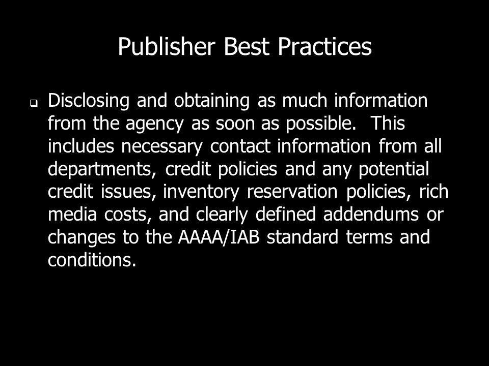 Publisher Best Practices Disclosing and obtaining as much information from the agency as soon as possible.