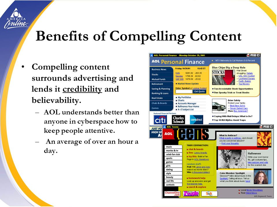 Compelling, Valuable Content Consumers subscribe to AOL content, which makes it more credible and valuable to them (and, thus, to marketers). AOL upda