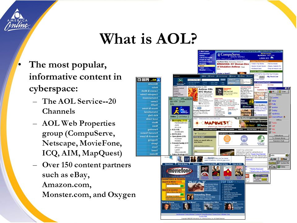 AOLs Place in the New Media Environment AOL is the largest ISP in the world. It is not a portal. It is not the Internet. –Half the traffic in the US t