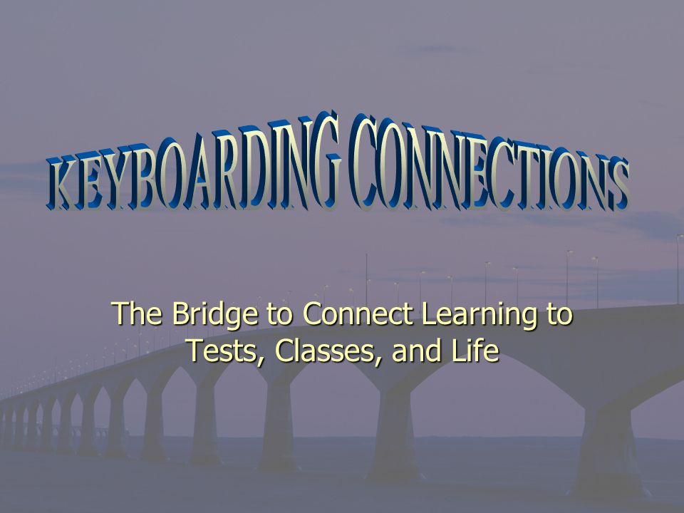The Bridge to Connect Learning to Tests, Classes, and Life