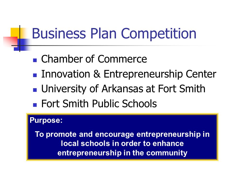 Business Plan Competition Chamber of Commerce Innovation & Entrepreneurship Center University of Arkansas at Fort Smith Fort Smith Public Schools Purp